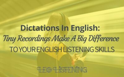 Dictations In English: Tiny Recordings Make A Big Difference To Your Listening Skills