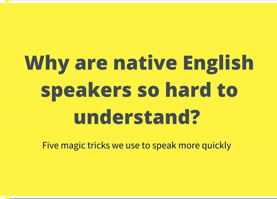 Why are native English speakers so hard to understand?