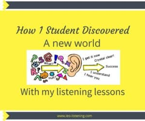 Discover a new world with my listening lessons