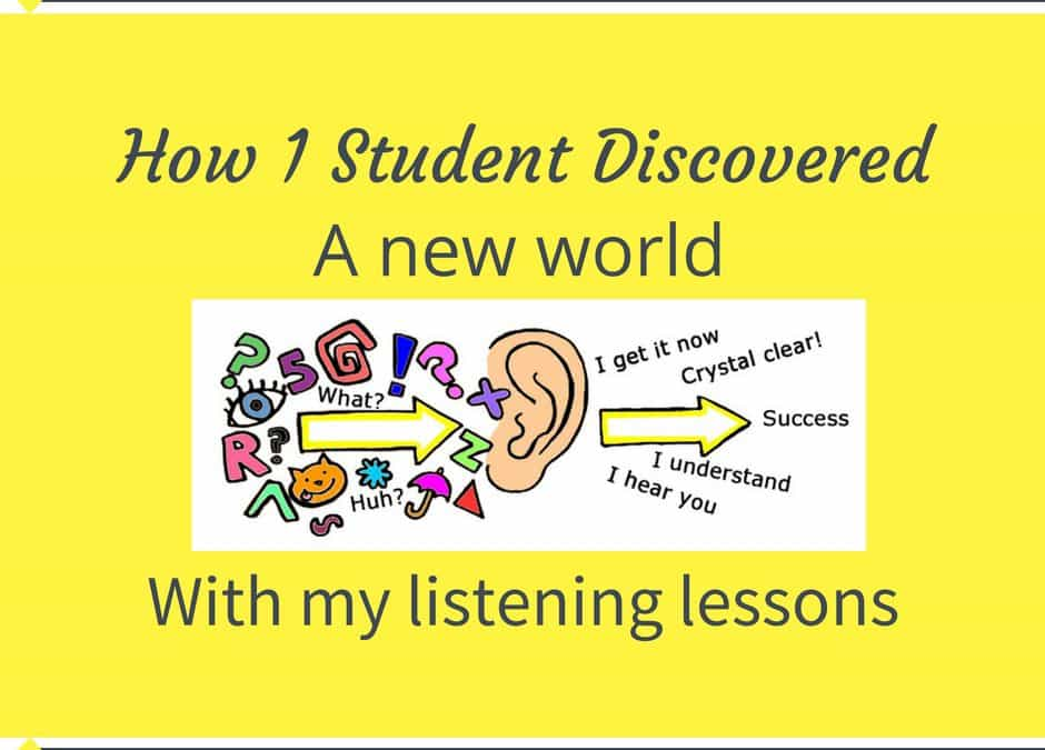 How 1 Student Discovered A New World With My Listening Lessons