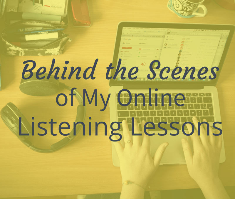 Behind the scenes of my online listening lessons