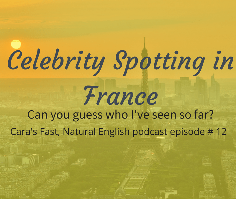 Podcast #12: Celebrity Spotting in France