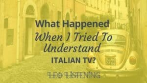 what happened when I tried to understand Italian TV?