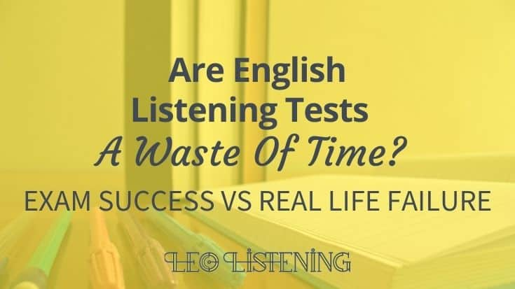 Are English listening tests a waste of time?