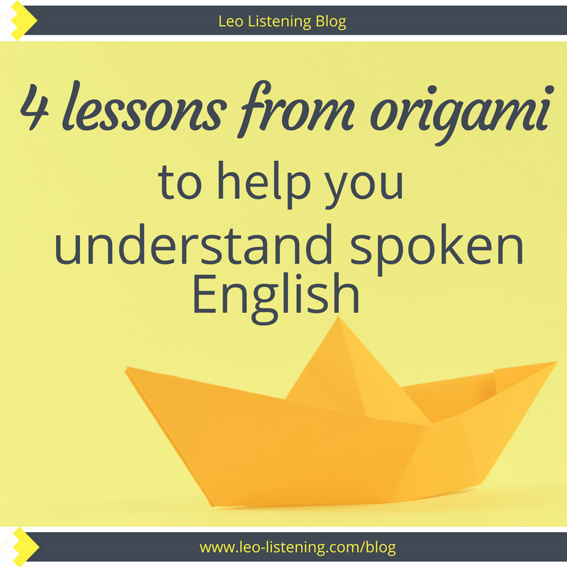 4 Lessons From Origami To Help You Understand Spoken English