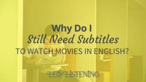 Why do I need subtitles to watch movies in English?