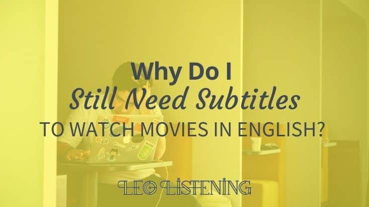 I still need subtitles – what's wrong with me?