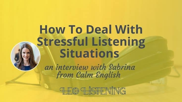 How to Deal With Stressful Listening Situations