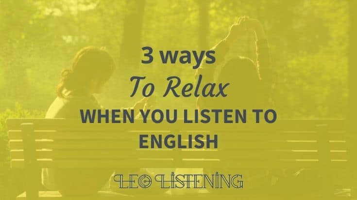 3 Ways to relax when you listen to English