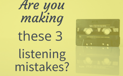 Are you making these 3 listening mistakes?