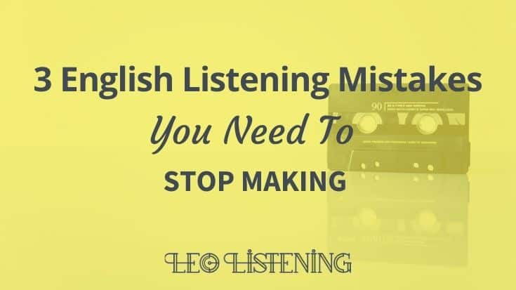 Are You Making These 3 English Listening Mistakes?