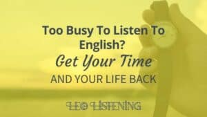 Too busy to listen to English