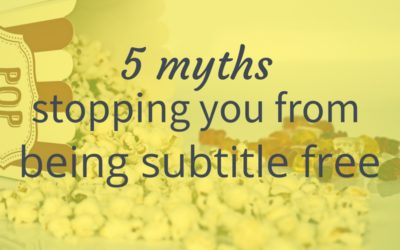 5 myths stopping you from being subtitle free