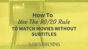 how to use the 80 20 rule to watch movies without subtitles