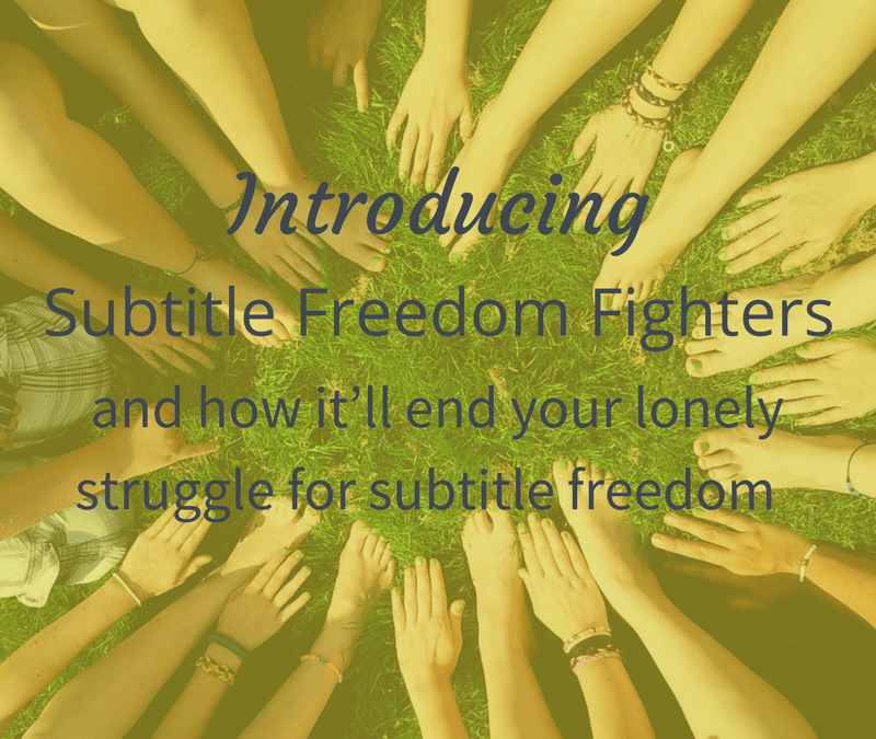 Introducing Subtitle Freedom Fighters and how it'll end your lonely struggle for subtitle freedom
