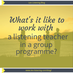 What's it like to work with a listening teacher in a group programme