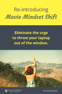 Re-introducing Movie Mindset shift. Eliminate the urge to throw your laptop out of the window.