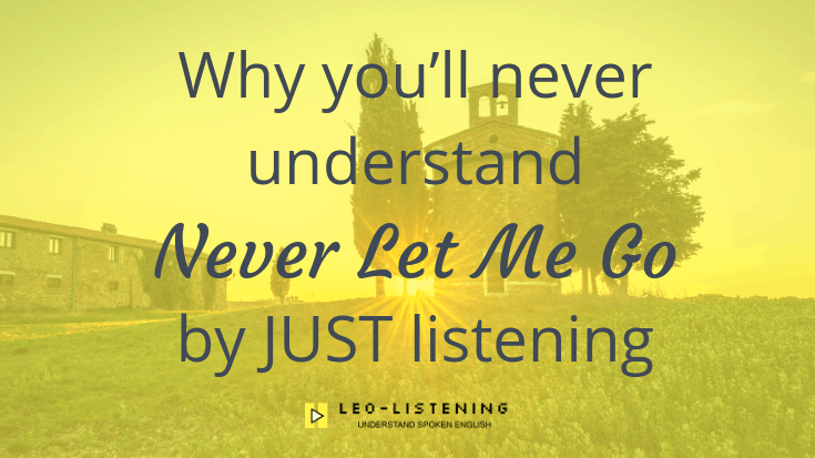 """Why You'll Never Understand """"Never Let Me Go"""" By Just Listening"""