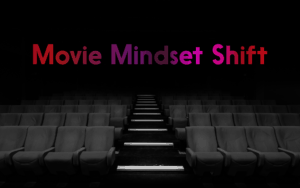 Movie Mindset Shift