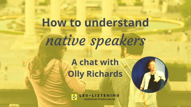 How to understand native speakers: a chat with Olly Richards