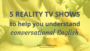 Discover how to better understand native speakers when they talk to you with reality TV. Start watching these 5 shows to understand fast, native speech.