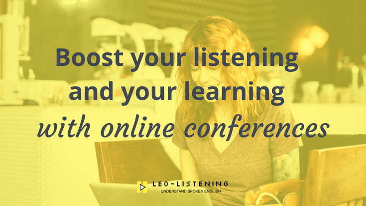 Boost your listening and your learning with online conferences