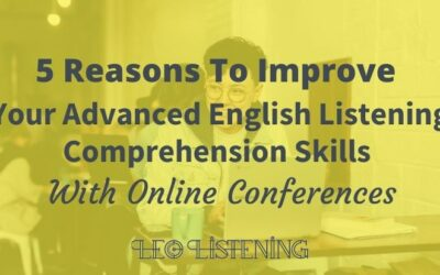 5 Reasons To Improve Your Advanced English Listening Comprehension Skills With Online Conferences