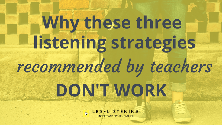 Why these three listening strategies recommended by teachers don't work