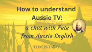 blog post image for How to understand Aussie TV: a chat with Pete from Aussie English