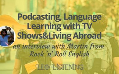Podcasting, Language Learning with TV Shows&Living Abroad