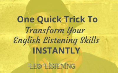 One Quick Trick To Transform Your English Listening Skills Instantly