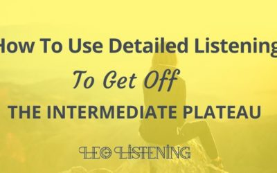 How To Use Detailed Listening To Get Off The Intermediate Plateau