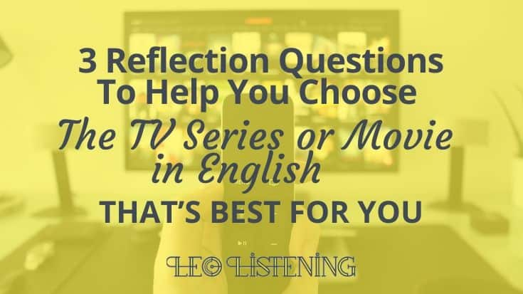 3 Reflection Questions to Help You Choose the TV Series Or Movie That's Best For You
