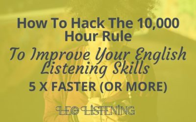 How to Hack The 10,000 Hour Rule To Improve Your English Listening Skills 5 x Faster Or More