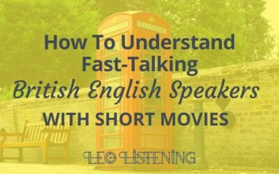 How To Understand Fast-Talking British English Speakers With Short Movies