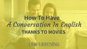 have a conversation in English thanks to movies horizontal