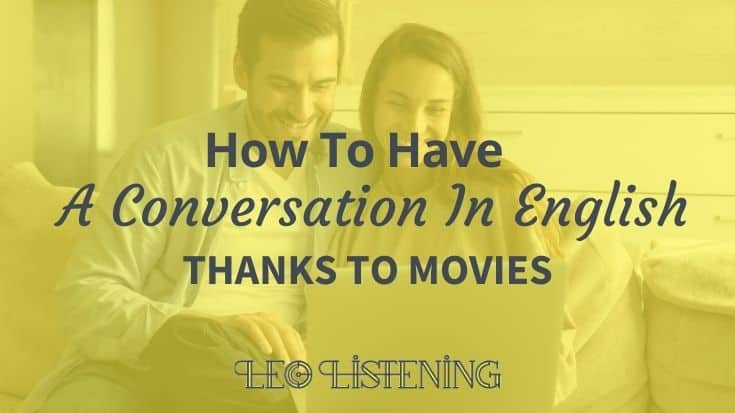 How To Have A Conversation In English Thanks To Movies
