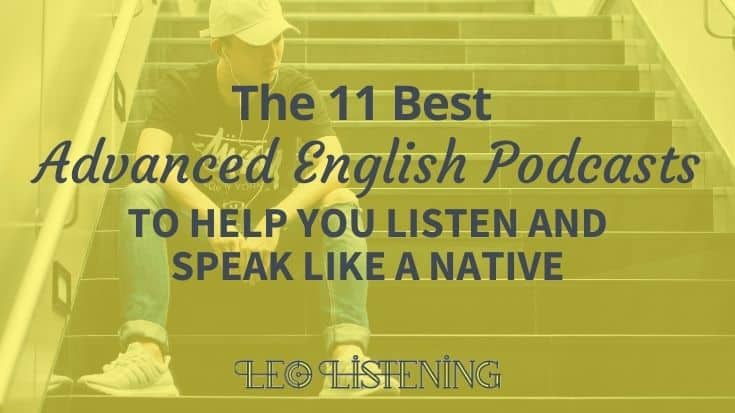 the 11 best advanced english podcasts