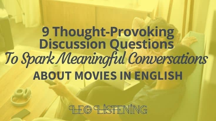 9 Thought-Provoking Discussion Questions To Spark Meaningful Conversations About Movies In English